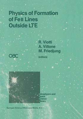 Physics of Formation of FeII Lines Outside LTE: Proceedings of the 94th Colloquium of the International Astronomical Union Held in Anacapri, Capri Island, Italy, 4-8 July 1986 - Astrophysics and Space Science Library 138 (Paperback)