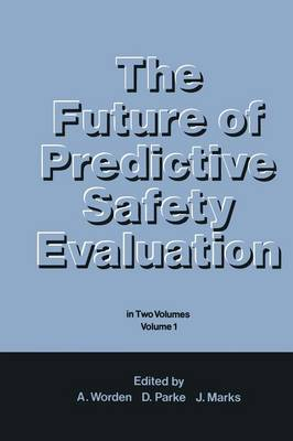 The Future of Predictive Safety Evaluation: In Two Volumes Volume 1 (Paperback)