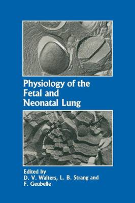 Physiology of the Fetal and Neonatal Lung: Proceedings of the International Symposium on Physiology and Pathophysiology of the Fetal and Neonatal Lung, held in Brussels, June 6-8, 1985 (Paperback)
