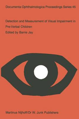 Detection and Measurement of Visual Impairment in Pre-Verbal Children: Proceedings of a workshop held at the Institute of Ophthalmology, London on April 1-3, 1985, sponsored by the Commission of the European Communities as advised by the Committed on Medical Research - Documenta Ophthalmologica Proceedings Series 45 (Paperback)