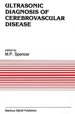 Ultrasonic Diagnosis of Cerebrovascular Disease: Doppler Techniques and Pulse Echo Imaging - Developments in Cardiovascular Medicine 61 (Paperback)