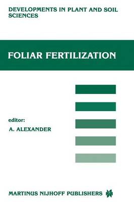 Foliar Fertilization: Proceedings of the First International Symposium on Foliar Fertilization, Organized by Schering Agrochemical Division, Special Fertilizer Group, Berlin (FRG) March 14-16, 1985 - Developments in Plant and Soil Sciences 22 (Paperback)