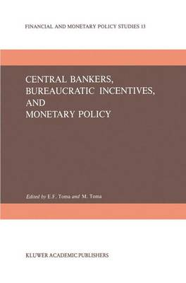 Central Bankers, Bureaucratic Incentives, and Monetary Policy - Financial and Monetary Policy Studies 13 (Paperback)