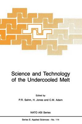 Science and Technology of the Undercooled Melt: Rapid Solidification Materials and Technologies - Nato Science Series E: 114 (Paperback)