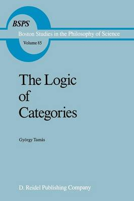 The Logic of Categories - Boston Studies in the Philosophy and History of Science 85 (Paperback)