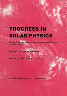 Progress in Solar Physics: Review Papers Invited to Celebrate the Centennial Volume of Solar Physics (Paperback)
