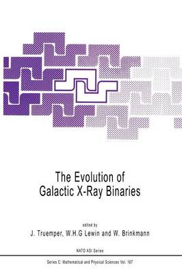 The Evolution of Galactic X-Ray Binaries - NATO Science Series C 167 (Paperback)