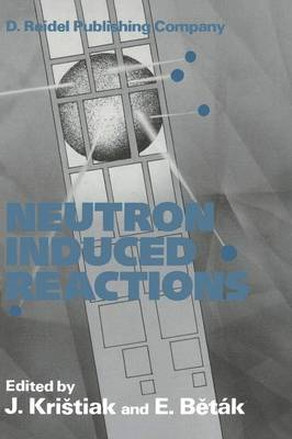 Neutron Induced Reactions: Proceedings of the 4th International Symposium Smolenice, Czechoslovakia, June 1985 (Paperback)