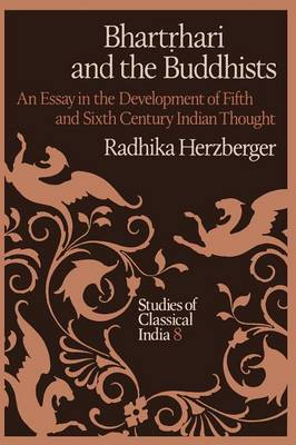 Bhartrhari and the Buddhists: An Essay in the Development of Fifth and Sixth Century Indian Thought - Studies of Classical India 8 (Paperback)