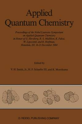 Applied Quantum Chemistry: Proceedings of the Nobel Laureate Symposium on Applied Quantum Chemistry in Honor of G. Herzberg, R. S. Mulliken, K. Fukui, W. Lipscomb, and R. Hoffman, Honolulu, HI, 16-21 December 1984 (Paperback)