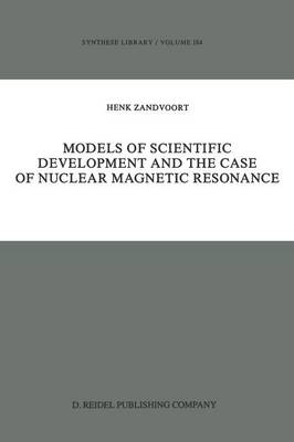 Models of Scientific Development and the Case of Nuclear Magnetic Resonance - Synthese Library 184 (Paperback)