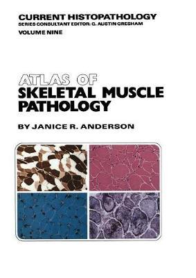 Atlas of Skeletal Muscle Pathology - Current Histopathology 9 (Paperback)
