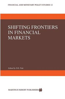 Shifting Frontiers in Financial Markets - Financial and Monetary Policy Studies 12 (Paperback)