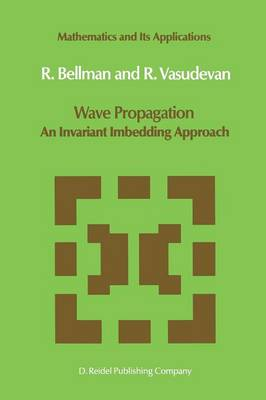 Wave Propagation: An Invariant Imbedding Approach - Mathematics and Its Applications 17 (Paperback)