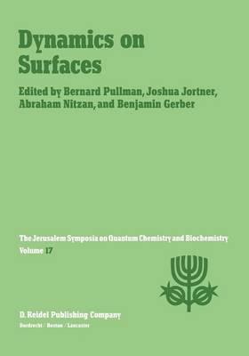 Dynamics on Surfaces: Proceedings of the Seventeenth Jerusalem Symposium on Quantum Chemistry and Biochemistry Held in Jerusalem, Israel, 30 April - 3 May, 1984 - Jerusalem Symposia 17 (Paperback)