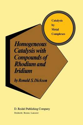 Homogeneous Catalysis with Compounds of Rhodium and Iridium - Catalysis by Metal Complexes 8 (Paperback)