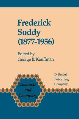 Frederick Soddy (1877-1956): Early Pioneer in Radiochemistry - Chemists and Chemistry 6 (Paperback)