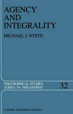 Agency and Integrality: Philosophical Themes in the Ancient Discussions of Determinism and Responsibility - Philosophical Studies Series 32 (Paperback)