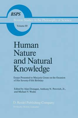 Human Nature and Natural Knowledge: Essays Presented to Marjorie Grene on the Occasion of Her Seventy-Fifth Birthday - Boston Studies in the Philosophy and History of Science 89 (Paperback)