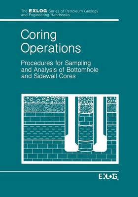 Coring Operations: Procedures for Sampling and Analysis of Bottomhole and Sidewell Cores - Exlog Series of Petroleum Geology and Engineering Handbooks (Paperback)