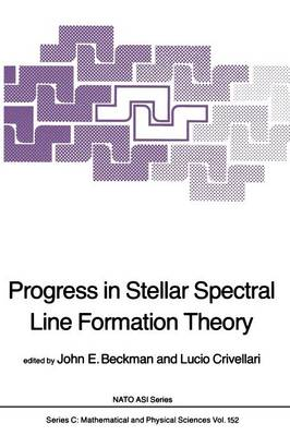 Progress in Stellar Spectral Line Formation Theory - NATO Science Series C 152 (Paperback)