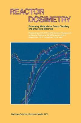 Reactor Dosimetry: Reactor Dosimetry Dosimetry Methods for Fuels, Cladding and Structural Materials Proceedings of the Fifth ASTM-Euratom Symposium on Reactor Dosimetry, Gkss Research Centre, Geesthacht, F.R.G., September 24-28, 1984 Volume 1 Volume 2 (Paperback)