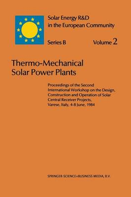 Thermo-Mechanical Solar Power Plants: Proceedings of the Second International Workshop on the Design, Construction and Operation of Solar Central Receiver Projects, Varese, Italy, 4-8 June, 1984 - Solar Energy R&D in the Ec Series B: 2 (Paperback)