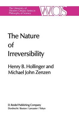 The Nature of Irreversibility: A Study of Its Dynamics and Physical Origins - The Western Ontario Series in Philosophy of Science 28 (Paperback)