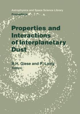 Properties and Interactions of Interplanetary Dust: Proceedings of the 85th Colloquium of the International Astronomical Union, Marseille, France, July 9-12, 1984 - Astrophysics and Space Science Library 119 (Paperback)