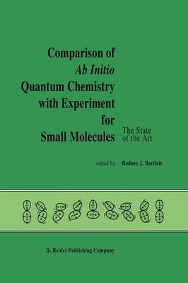 Comparison of Ab Initio Quantum Chemistry with Experiment for Small Molecules: The State of the Art Proceedings of a Symposium Held at Philadelphia, Pennsylvania, 27-29 August, 1984 (Paperback)