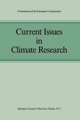 Current Issues in Climate Research: Proceedings of the EC Climatology Programme Symposium, Sophia Antipolis, France, 2-5 October 1984 (Paperback)