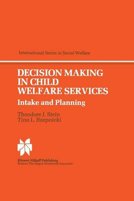 Decision Making in Child Welfare Services: Intake and Planning - International Series in Social Welfare 4 (Paperback)