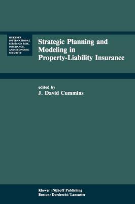 Strategic Planning and Modeling in Property-Liability Insurance - Huebner International Series on Risk, Insurance and Economic Security 3 (Paperback)