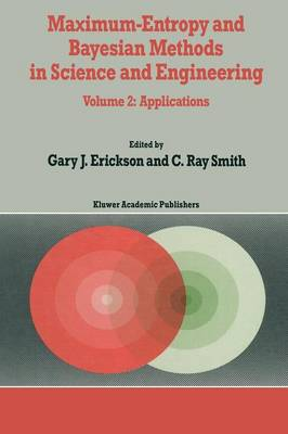 Maximum-Entropy and Bayesian Methods in Science and Engineering: Volume 2: Applications - Fundamental Theories of Physics 31-32 (Paperback)