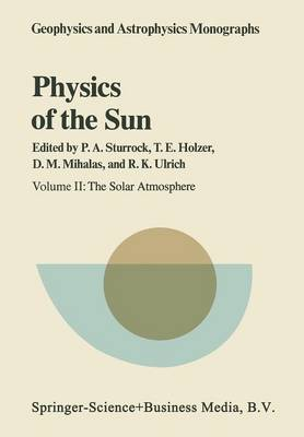 Physics of the Sun: Volume II: The Solar Atmosphere - Geophysics and Astrophysics Monographs 25 (Paperback)