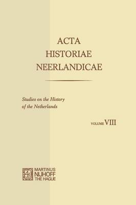 Acta Historiae Neerlandicae/Studies on the History of the Netherlands VIII (Paperback)