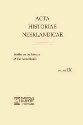 Acta Historiae Neerlandicae IX: Studies on the History of the Netherlands (Paperback)
