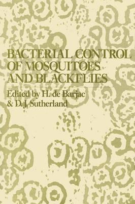 Bacterial Control of Mosquitoes & Black Flies: Biochemistry, Genetics & Applications of Bacillus thuringiensis israelensis and Bacillus sphaericus (Paperback)