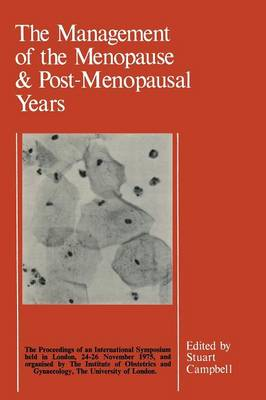 The Management of the Menopause & Post-Menopausal Years: The Proceedings of the International Symposium held in London 24-26 November 1975 Arranged by the Institute of Obstetrics and Gynaecology, The University of London (Paperback)
