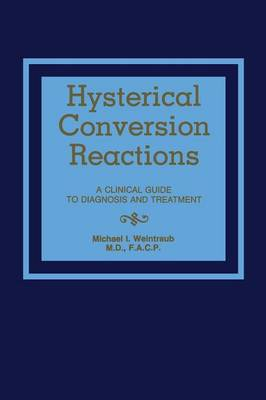 Hysterical Conversion Reactions: A Clinical Guide to Diagnosis and Treatment - Neurologic Illness 1 (Paperback)