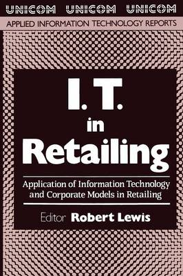 I.T. in Retailing: Application of Information Technology and Corporate Models in Retailing (Paperback)