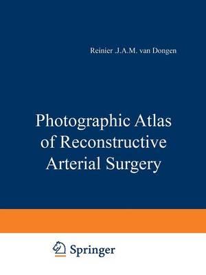 Photographic Atlas of Reconstructive Arterial Surgery (Paperback)