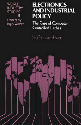 Electronics and Industrial Policy: The case of computer controlled lathes - World Industry Studies 5 (Paperback)