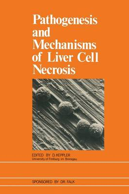 Pathogenesis and Mechanisms of Liver Cell Necrosis (Paperback)