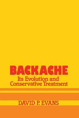 Backache: its Evolution and Conservative Treatment: Its Evolution and Conservative Treatment (Paperback)