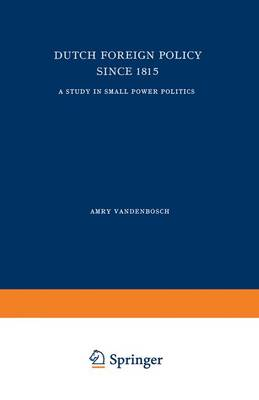 Dutch Foreign Policy Since 1815: A Study in Small Power Politics (Paperback)