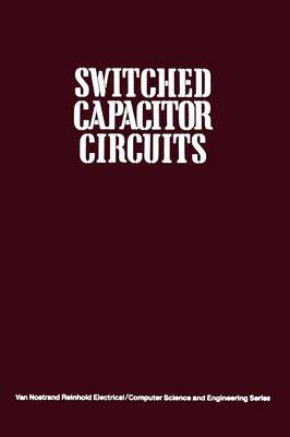 Switched Capacitor Circuits - Van Nostrand Reinhold Electrical/Computer Science and Engineering Series (Paperback)