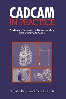 CAD/CAM in Practice: A Manager's Guide to Understanding and Using CAD/CAM (Paperback)