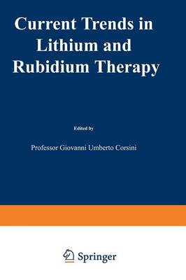 Current Trends in Lithium and Rubidium Therapy: Proceedings of an International Symposium on Lithium and Rubidium Therapy held in Venice, 29 September-1st October 1983 (Paperback)