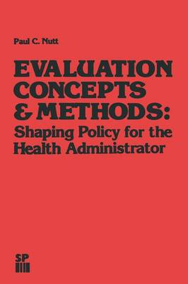 Evaluation Concepts & Methods: Shaping Policy for the Health Administrator - Health Systems Management 14 (Paperback)